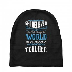 she believed she could change the world so she became a teacher Baby Beanies | Artistshot