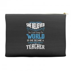 she believed she could change the world so she became a teacher Accessory Pouches | Artistshot