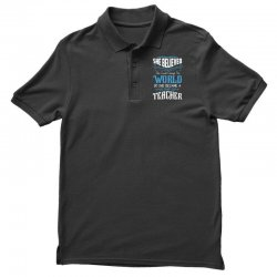 she believed she could change the world so she became a teacher Polo Shirt | Artistshot