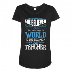 she believed she could change the world so she became a teacher Maternity Scoop Neck T-shirt | Artistshot