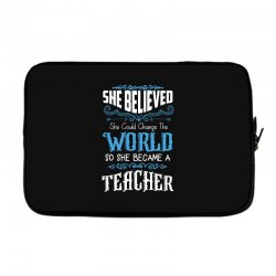 she believed she could change the world so she became a teacher Laptop sleeve | Artistshot