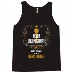 never underestimate an old man with a bass guitar Tank Top | Artistshot