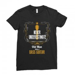 never underestimate an old man with a bass guitar Ladies Fitted T-Shirt | Artistshot