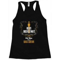 never underestimate an old man with a bass guitar Racerback Tank | Artistshot