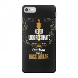never underestimate an old man with a bass guitar iPhone 7 Case | Artistshot