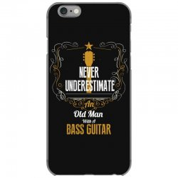 never underestimate an old man with a bass guitar iPhone 6/6s Case | Artistshot