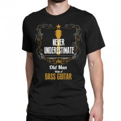 never underestimate an old man with a bass guitar Classic T-shirt | Artistshot