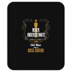 never underestimate an old man with a bass guitar Mousepad | Artistshot