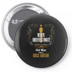 never underestimate an old man with a bass guitar Pin-back button | Artistshot