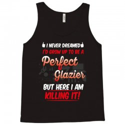 i never dreamed i'd grow up to be a perfect glazies but here i am kill Tank Top | Artistshot