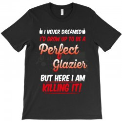 i never dreamed i'd grow up to be a perfect glazies but here i am kill T-Shirt | Artistshot