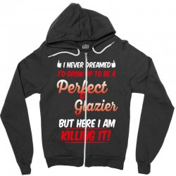 i never dreamed i'd grow up to be a perfect glazies but here i am kill Zipper Hoodie | Artistshot