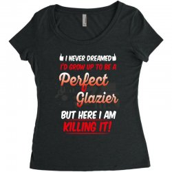 i never dreamed i'd grow up to be a perfect glazies but here i am kill Women's Triblend Scoop T-shirt | Artistshot