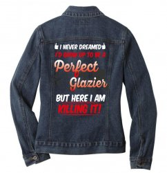 i never dreamed i'd grow up to be a perfect glazies but here i am kill Ladies Denim Jacket | Artistshot