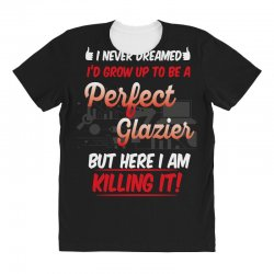 i never dreamed i'd grow up to be a perfect glazies but here i am kill All Over Women's T-shirt | Artistshot