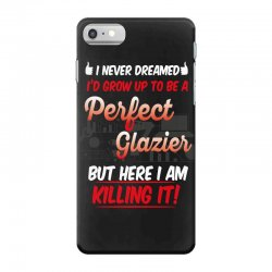i never dreamed i'd grow up to be a perfect glazies but here i am kill iPhone 7 Case | Artistshot