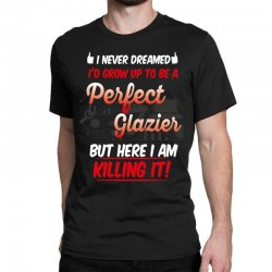 i never dreamed i'd grow up to be a perfect glazies but here i am kill Classic T-shirt | Artistshot