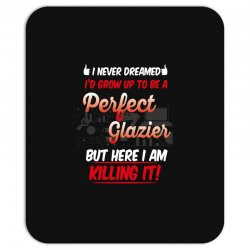 i never dreamed i'd grow up to be a perfect glazies but here i am kill Mousepad | Artistshot