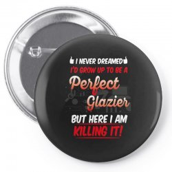 i never dreamed i'd grow up to be a perfect glazies but here i am kill Pin-back button | Artistshot