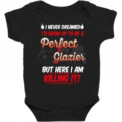 i never dreamed i'd grow up to be a perfect glazies but here i am kill Baby Bodysuit | Artistshot