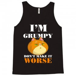 i'm grumpy don't make it worse Tank Top | Artistshot