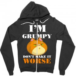 i'm grumpy don't make it worse Zipper Hoodie | Artistshot