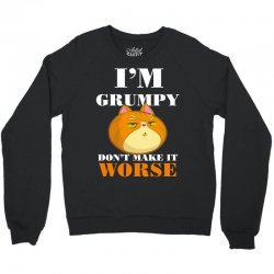 i'm grumpy don't make it worse Crewneck Sweatshirt | Artistshot