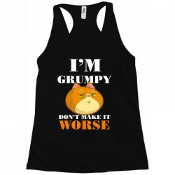 i'm grumpy don't make it worse Racerback Tank | Artistshot
