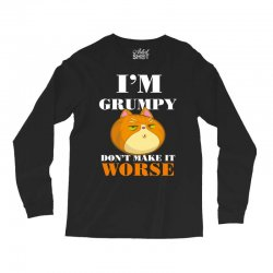 i'm grumpy don't make it worse Long Sleeve Shirts | Artistshot
