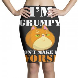 i'm grumpy don't make it worse Pencil Skirts | Artistshot