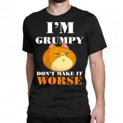 i'm grumpy don't make it worse Classic T-shirt | Artistshot