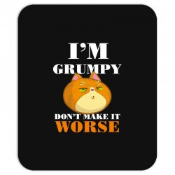 i'm grumpy don't make it worse Mousepad | Artistshot