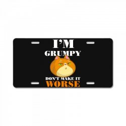 i'm grumpy don't make it worse License Plate | Artistshot