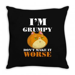 i'm grumpy don't make it worse Throw Pillow | Artistshot