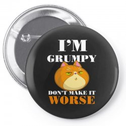 i'm grumpy don't make it worse Pin-back button | Artistshot