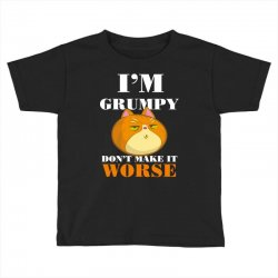 i'm grumpy don't make it worse Toddler T-shirt | Artistshot