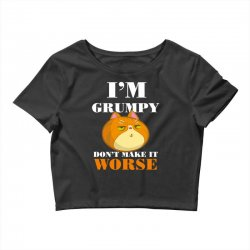 i'm grumpy don't make it worse Crop Top | Artistshot