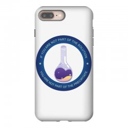 if you are not part of the solution you are not part of the precipitat iPhone 8 Plus Case | Artistshot