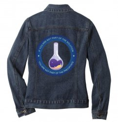 if you are not part of the solution you are not part of the precipitat Ladies Denim Jacket | Artistshot