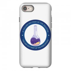 if you are not part of the solution you are not part of the precipitat iPhone 8 Case | Artistshot