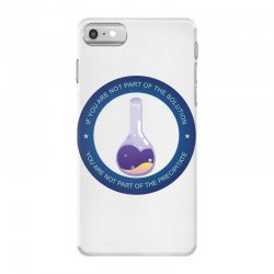 if you are not part of the solution you are not part of the precipitat iPhone 7 Case | Artistshot