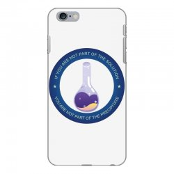 if you are not part of the solution you are not part of the precipitat iPhone 6 Plus/6s Plus Case | Artistshot