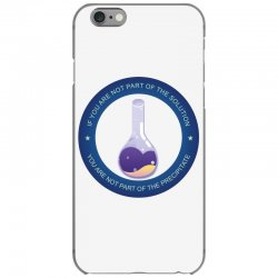 if you are not part of the solution you are not part of the precipitat iPhone 6/6s Case | Artistshot