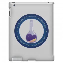 if you are not part of the solution you are not part of the precipitat iPad 3 and 4 Case | Artistshot