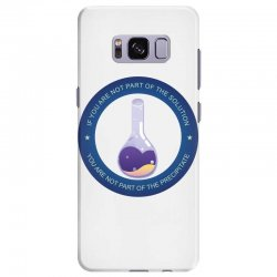 if you are not part of the solution you are not part of the precipitat Samsung Galaxy S8 Plus Case | Artistshot