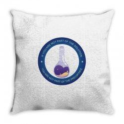 if you are not part of the solution you are not part of the precipitat Throw Pillow | Artistshot