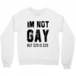 i'm not gay but $20 is $20   black Crewneck Sweatshirt | Artistshot
