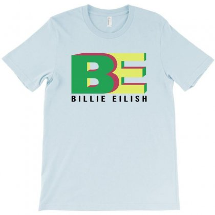 Be Billie Eilish T-shirt Designed By Toweroflandrose
