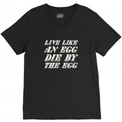 live like an egg die by the egg for dark V-Neck Tee | Artistshot