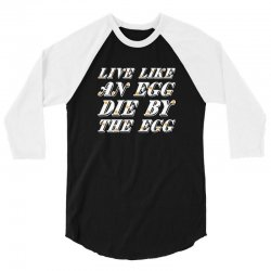 live like an egg die by the egg for dark 3/4 Sleeve Shirt | Artistshot